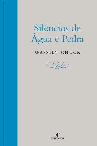Silêncios de Água e Pedra, livro de Wassily Chuck