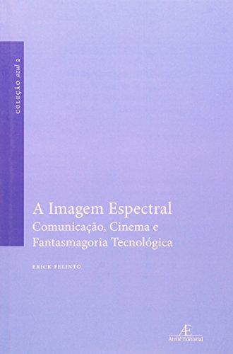 A Imagem Espectral – Comunicação, Cinema e Fantasmagoria Tecnológica, livro de Erick Felinto