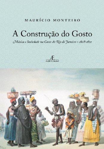 A Construção do Gosto – Música e Sociedade na Corte do Rio de Janeiro – 1808-1821, livro de Maurício Monteiro