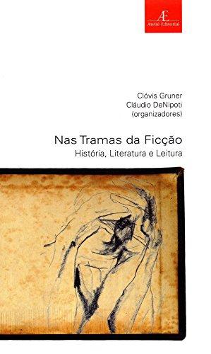 Nas Tramas da Ficção – História, Literatura e Leitura, livro de Clóvis Gruner e Cláudio DeNipoti (Orgs.)