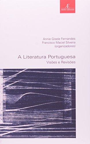 A Literatura Portuguesa - Visões e Revisões, livro de Annie Gisele Fernandes, Francisco Maciel Silveira (Orgs.)