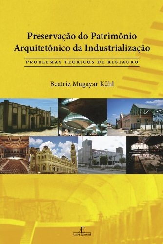 Preservação do Patrimônio Arquitetônico da Industrialização, livro de Beatriz Mugayar Kühl