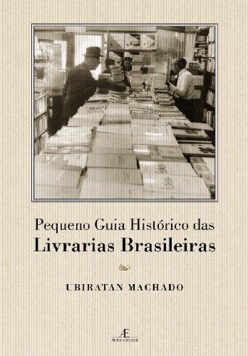 Pequeno Guia Histórico das Livrarias Brasileiras, livro de Ubiratan Machado