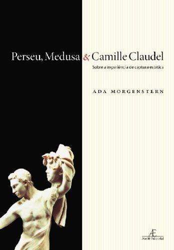 Perseu, Medusa & Camille Claudel – Sobre a Experiência de Captura Estética, livro de Ada Morgenstern
