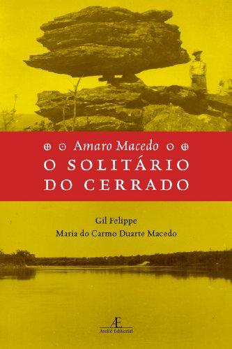Amaro Macedo - O Solitário do Cerrado, livro de Gil Felippe, Maria do Carmo Duarte Macedo