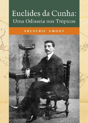 Euclides da Cunha: Uma Odisseia nos Trópicos , livro de Frederic Amory
