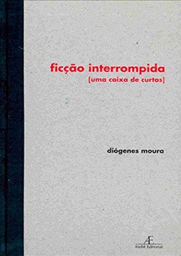 Ficção Interrompida [uma caixa de curtas], livro de Diógenes Moura