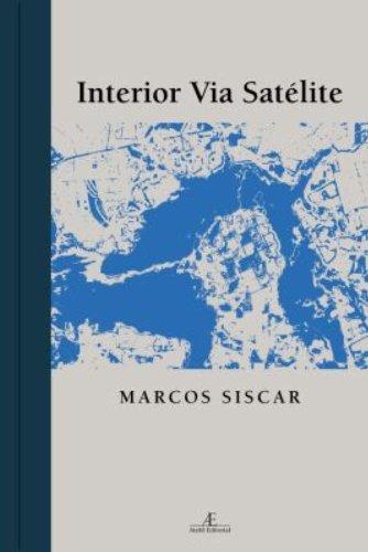 Interior Via Satélite, livro de Marcos Siscar