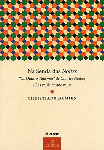 Na Senda das Noites: Os Quatro Talismãs de Charles Nodier e Les mille et une nuits, livro de Christiane Damien