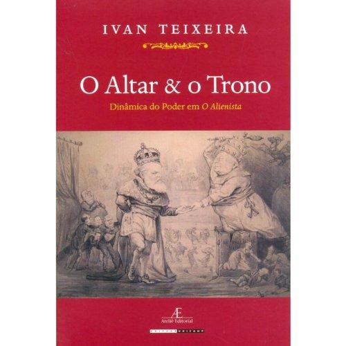 O Altar e o Trono - Dinâmica do Poder em O Alienista, livro de Ivan Teixeira