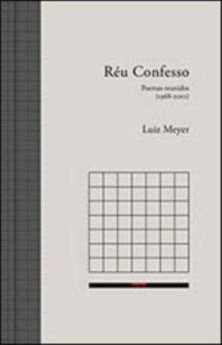 Réu Confesso - Poemas Reunidos (1968-2010), livro de Luiz Meyer