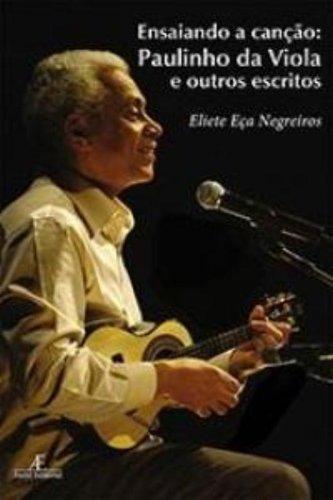 Ensaiando a Canção - Paulinho da Viola e Outros Escritos, livro de Eliete Eça Negreiros
