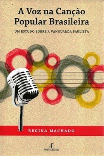 A Voz na Canção Popular Brasileira – Um Estudo sobre a Vanguarda Paulista, livro de Regina Machado