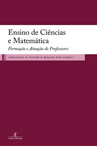 Ensino de Ciências e Matemática - Formação e Atuação de Professores, livro de Moacir Wuo, Geraldina Porto Witter