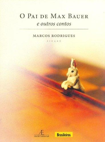 O Pai de Max Bauer e Outros Contos, livro de Marcos Rodrigues