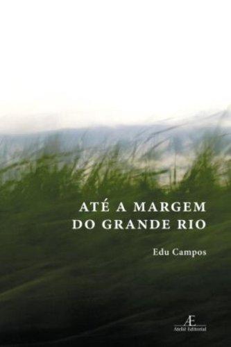 Até a Margem do Grande Rio, livro de Edu Campos