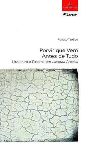 Porvir que Vem Antes de Tudo – Literatura e Cinema em Lavoura Arcaica, livro de Renato Tardivo