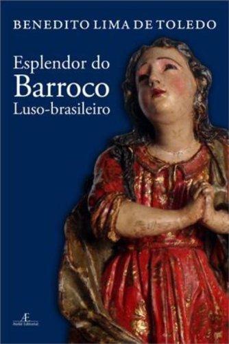 Esplendor do Barroco Luso-brasileiro, livro de Benedito Lima de Toledo