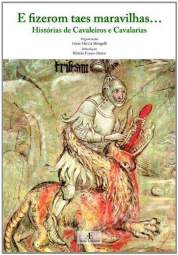 E Fizerom Taes Maravilhas... – Histórias de Cavaleiros e Cavalarias, livro de Lênia Márcia Mongelli (org.)
