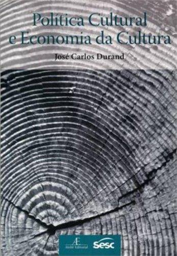 Política Cultural e Economia da Cultura, livro de José Carlos Durand