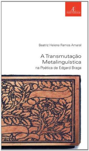A Transmutação Metalinguística na Poética de Edgard Braga, livro de Beatriz Helena Ramos Amaral