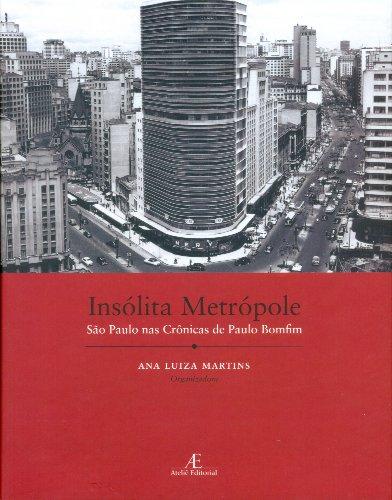 Insólita Metrópole - São Paulo nas Crônicas de Paulo Bomfim, livro de Ana Luiza Martins