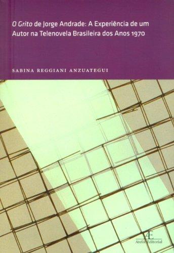 O Grito de Jorge Andrade – A Experiência de um Autor na Telenovela Brasileira dos Anos 1970, livro de Sabina Reggiani Anzuategui