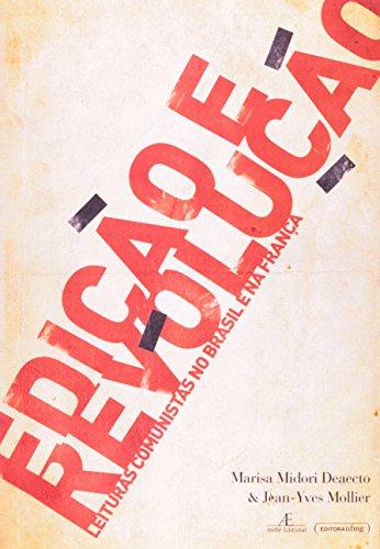 Edição e Revolução - Leituras Comunistas no Brasil e na França, livro de Marisa Midori Deaecto, Jean-Yves Mollier