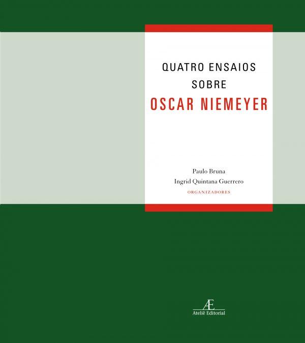 Quatro Ensaios Sobre Oscar Niemeyer, livro de Ingrid Quintana Guerrero, Paulo Bruna