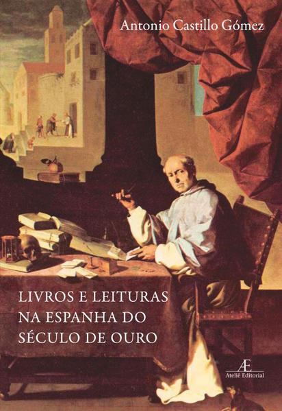 Livros e Leituras na Espanha do Século de Ouro, livro de Antonio Castillo Gómez
