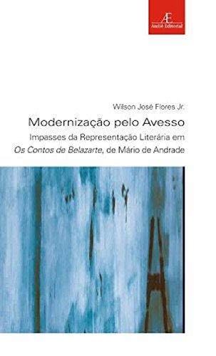 Modernização pelo Avesso – Impasses da Representação Literária em Os Contos de Belazarte, de Mário de Andrade, livro de Wilson José Flores Jr.