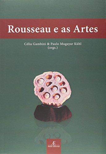 Rousseau e as Artes, livro de Paulo Mugayar Kühl, Célia Gambini (orgs.)