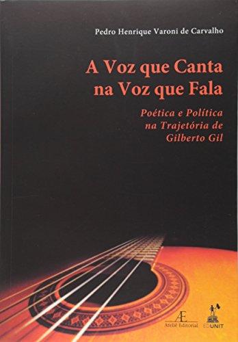 A Voz que Canta na Voz que Fala – Poética e Política na Trajetória de Gilberto Gil, livro de Pedro Henrique Varoni de Carvalho