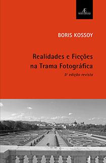 Realidades e Ficções na Trama Fotográfica - 5ª edição revista, livro de Boris Kossoy
