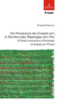 Os Processos de Criação em À Sombra das Raparigas em Flor, livro de Philippe Willemart