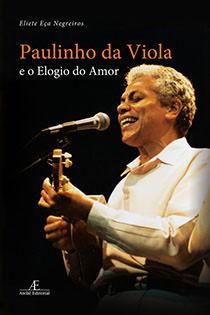 Paulinho da Viola e o Elogio do Amor, livro de Eliete Eça Negreiros