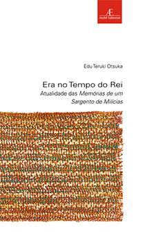 Era no Tempo do Rei - Atualidade das Memórias de um Sargento de Milícias, livro de Edu Teruki Otsuka