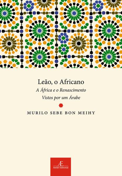 Leão, o Africano - A África e o Renascimento vistos por um Árabe, livro de Murilo Sebe Bon Meihy