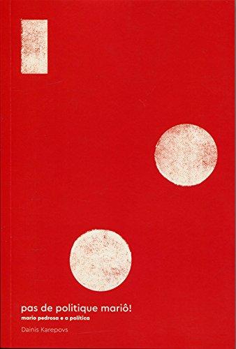 Pas de Politique Mariô! Mario Pedrosa e a Política, livro de Dainis Karepovs