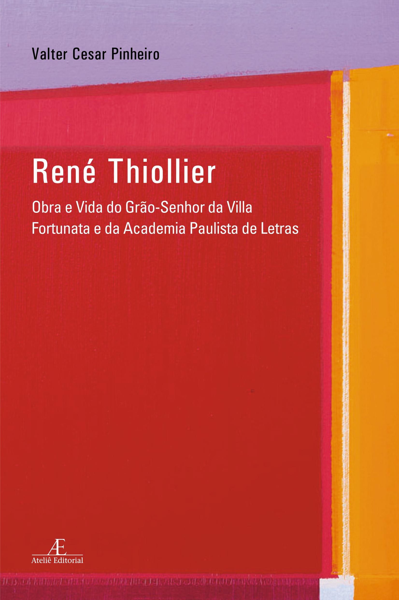René Thiollier – Obra e Vida do Grão-Senhor da Villa Fortunata e da Academia Paulista de Letras, livro de Valter Cesar Pinheiro