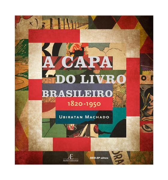 A Capa do Livro Brasileiro - 1820-1950, livro de Ubiratan Machado