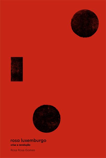 Rosa Luxemburgo: Crise e Revolução, livro de Rosa Rosa Gomes