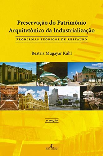 Preservação do Patrimônio Arquitetônico da Industrialização, livro de Beatriz Mugayar Kuhl