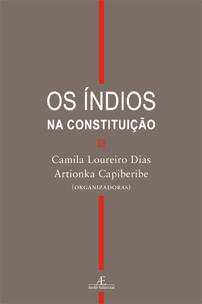 Os índios na Constituição, livro de Camila Loureiro Dias, Artionka Capiberibe (orgs.)