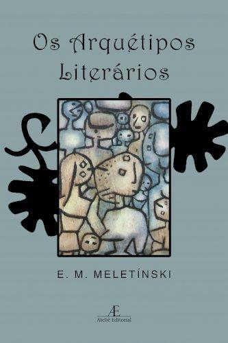 Os Arquétipos Literários - 3ª edição, livro de Eleazar M. Meletínski