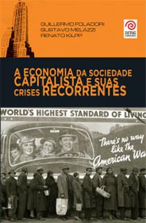 A Economia da sociedade capitalista e suas crises recorrentes, livro de Guillermo Foladori, Gustavo Melazzi, Renato Kilpp