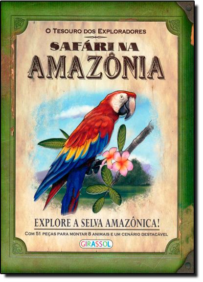 SAFARI NA AMAZONIA - COL. O TESOURO DOS EXPLORADORES, livro de Girassol