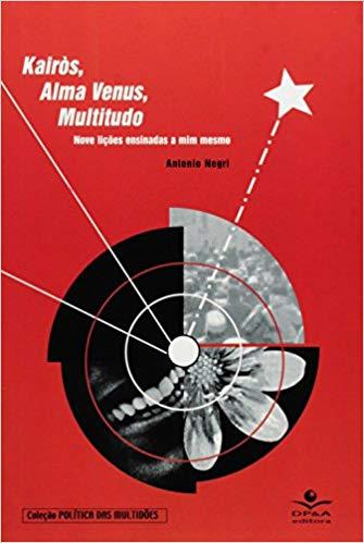 Kairòs, Alma Venus Multitudo. Nove Lições Ensinadas a Mim Mesmo, livro de Antonio Negri