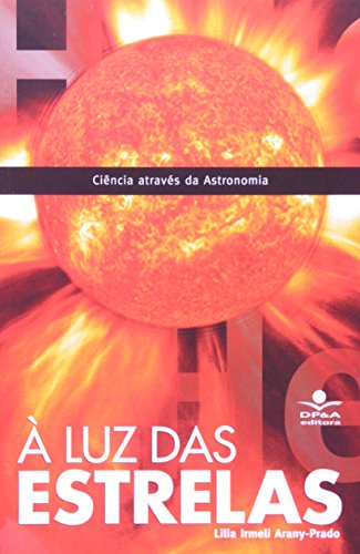 A Luz Das Estrelas. Ciência Através Da Astronomia, livro de Arany-Prado, Lilia Irmeli