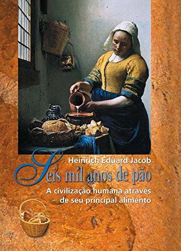 Seis mil anos de Pão: A civilização humana através de seu principal alimento, livro de Jacob Heinrich Eduard